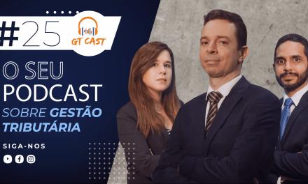 GT Cast #25 – Janeiro/2021 – O seu podcast sobre gestão tributária