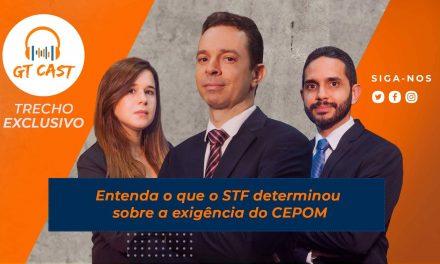 Entenda o que o STF determinou sobre a exigência do CEPOM