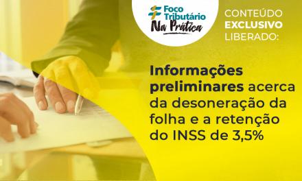 Informações preliminares acerca da desoneração da folha e a retenção do INSS de 3,5%