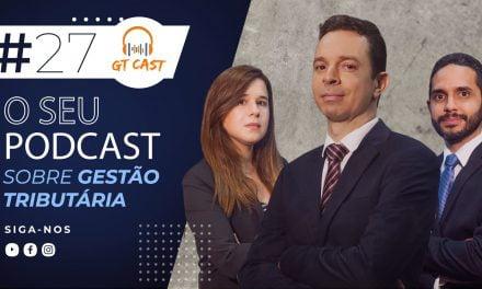 GT Cast #27 – Março/2021 – O seu podcast sobre gestão tributária