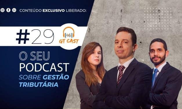 GT Cast #29 – Maio e Junho/2021 – O seu podcast sobre gestão tributária